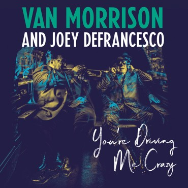 "Van Morrison and Joey DeFrancesco "" You're driving me crazy """