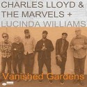 "Charles LLoyd & The Marvels + Lucinda  Williams "" Vanished gardens """