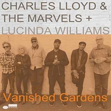 "Charles LLoyd & The Marvels + Lucinda  Williams "" Vanished gardens """