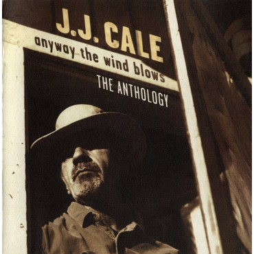 "J.J. Cale "" Anyway the wind blow-The anthology """