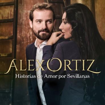 """Alex Ortiz """" Historias de amor por sevillanas """""""