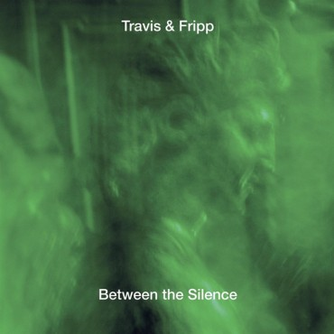"Travis & Fripp "" Between the silence """