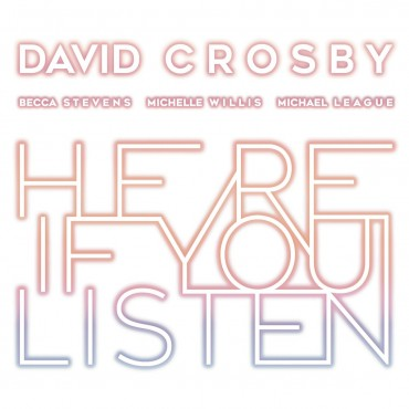 "David Crosby "" Here if you listen """