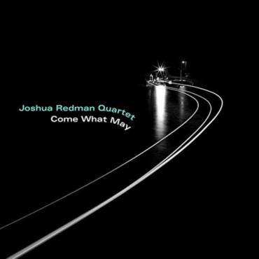 "Joshua Redman Quartet "" Come what may """
