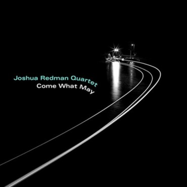 "Joshua Redman Quartet "" Come what may """