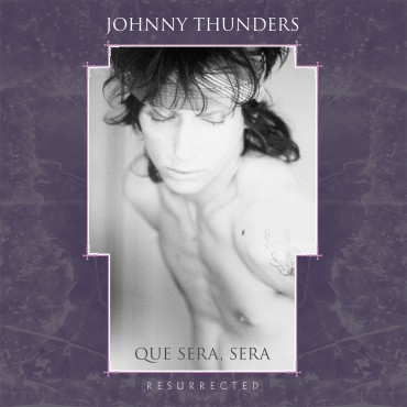 "Johnny Thunders "" Que sera sera-Resurrected """