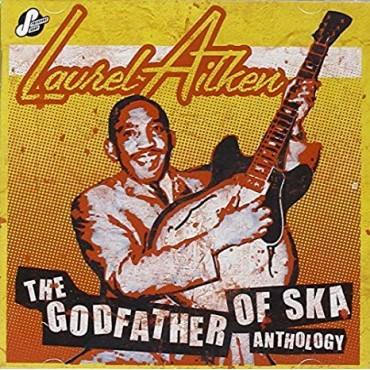 "Laurel Aitken "" The godfather of ska-Anthology """