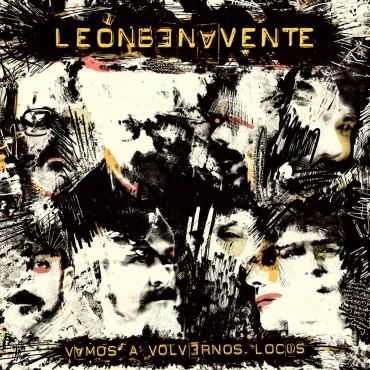 """León Benavente """" Vamos a volvernos locos """""""
