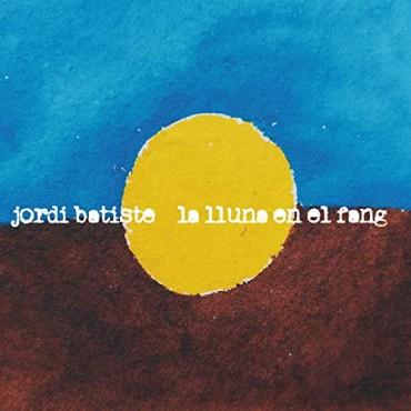 """Jordi Batiste """" La lluna en el fang """""""