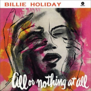 "Billie Holiday "" All or nothing at all """