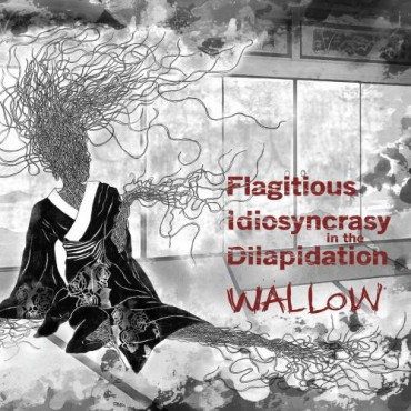 """Flagitious Idiosyncrasy in the dilapidation """" Wallow """""""
