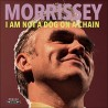 "Morrissey "" I am not a dog on a chain """