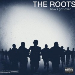 "The Roots "" How I got over """