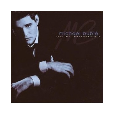 "Michael Bublé "" Call me irresponsible """