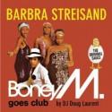 "Boney M "" Barbra Streisand """
