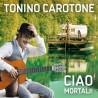 "Tonino Carotone "" Ciao Mortali! """
