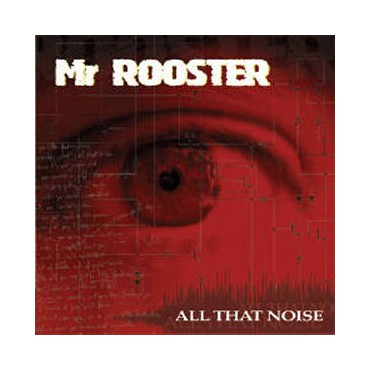 "Mr Rooster "" All That Noise """