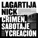 """Lagartija Nick """" Crimen, sabotaje y creación """""""