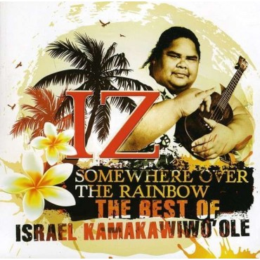 "Israel Kamakawiwo'ole "" Somewhere over the rainbow-The best of """