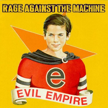 "Rage against the machine "" Evil empire """