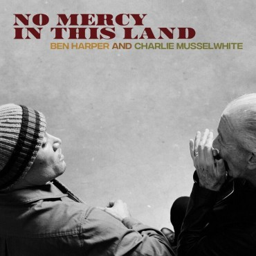 "Ben Harper and Charlie Musselwhite "" No mercy in this land """