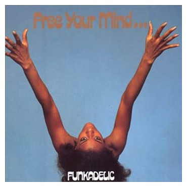 "Funkadelic "" Free your mind and your ass will follow """