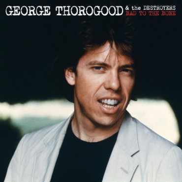 """George Thorogood and The Destroyers """" Bad to the bone """""""