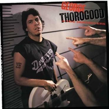 "George Thorogood "" Born to be bad """