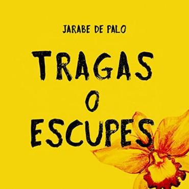 "Jarabe de Palo "" Tragas o escupes """