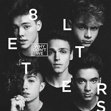 "Why Don't We "" 8 letters """