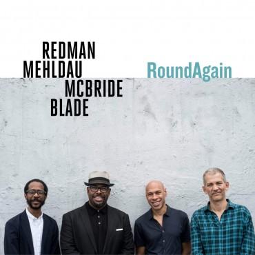 "Redman, Mehldau, McBride, Blade "" RoundAgain """