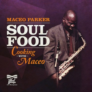 "Maceo Parker "" Soul food:Cooking with Maceo """