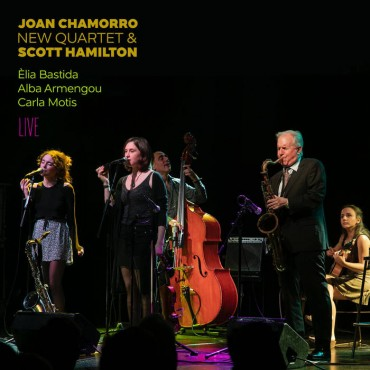"Joan Chamorro "" Joan Chamorro, New Quartet & Scott Hamilton-Live """