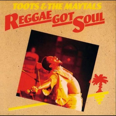 """Toots & The Maytals """" Reggae got soul """""""