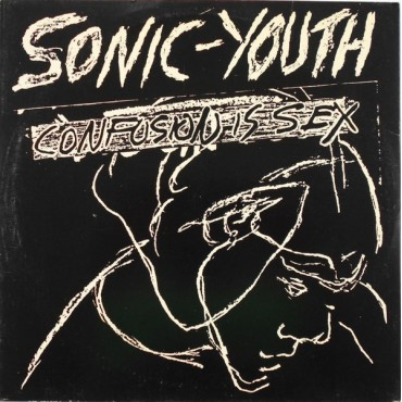"""Sonic Youth """" Confusion is sex """""""