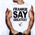 "Frankie Goes To Hollywood "" Frankie say greatest """