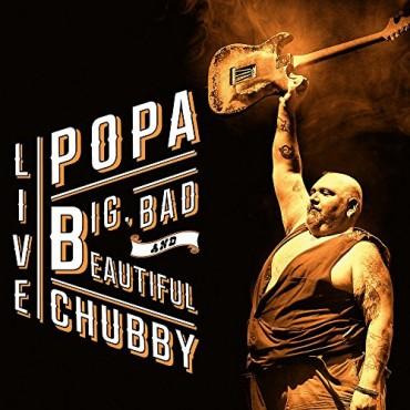 "Popa Chubby "" Big, bad and beautiful live """
