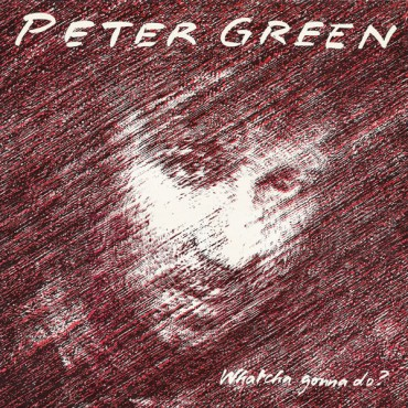 "Peter Green "" Whatcha gonna do? """