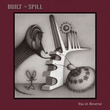 """Built To Spill """" You in reverse """""""