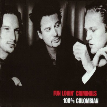 "Fun Lovin' Criminals "" 100% Colombian """