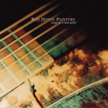 "Red House Painters "" Songs for a blue guitar """