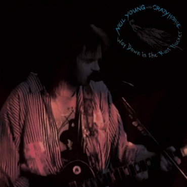 """Neil Young & Crazy horse """" Way down in the rust bucket """"  """""""
