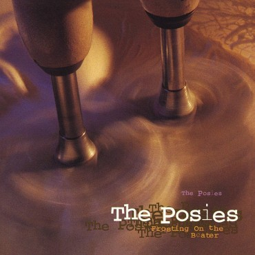 "The Posies "" Frosting on the beater """