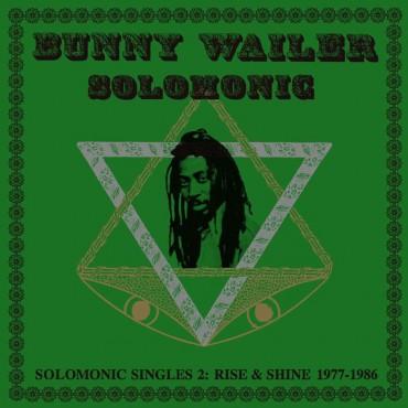 "Bunny Wailer "" Solomonic singles 2: Rise & Shine 1977-1986 """