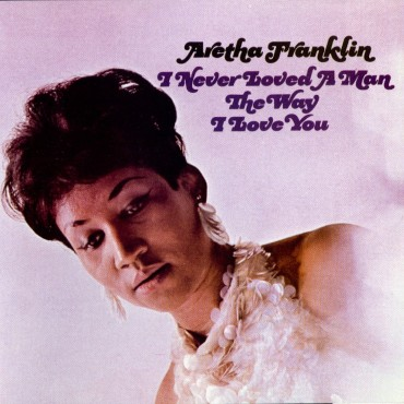 """Aretha Franklin """" I never loved a man the way i love you """""""