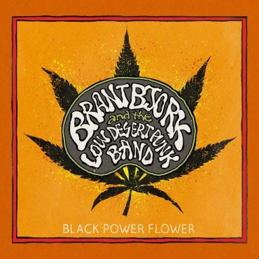 "Brant Bjork And The Low Desert Punk Band "" Black power flower """