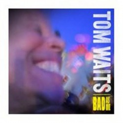 "Tom Waits "" Bad as Me """