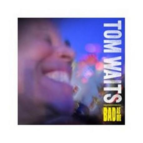 "Tom Waits "" Bad As Me """