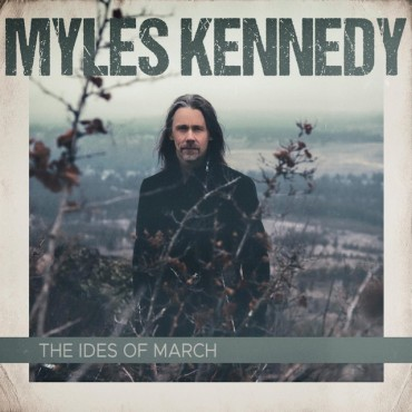 """Myles Kennedy """" The ides of march """""""