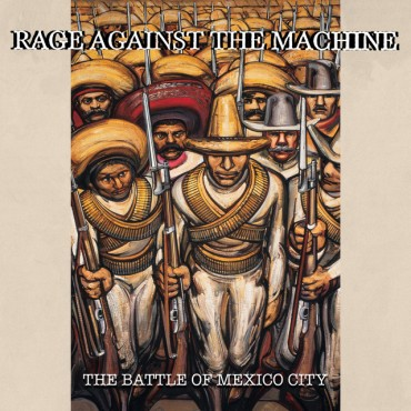 """Rage Against the machine """" The battle of Mexico city """""""